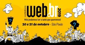 Arte com o texto Conferência Web.br 2019 Nós podemos ter a web que queremos! 30 e 31 de outubro - São Paulo