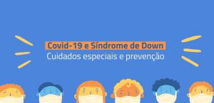 """Arte com o fundo azul, contendo na base inferior o desenho, da cabeça para cima, de seis pessoas diversas. Todas utilizam máscaras de proteção. Ao centro, há o texto: """"Covid-19 e Síndrome de Down. Cuidados especiais e prevenção""""."""