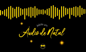 Arte em fundo preto com ondas sonoras amarelas no topo. No centro, há o texto Adote um Áudio de Natal